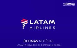 LATAM: A nova era da Companhia Aérea